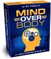 Mind Over Body - Bad Habits: A New, No-Willpower Approach to Transform Them Into Good Habits