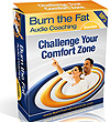 Burn The Fat Audio Coaching Volume 1 The Greatest Secret To Personal Change And Achievement: Getting Out Of Your Comfort Zone