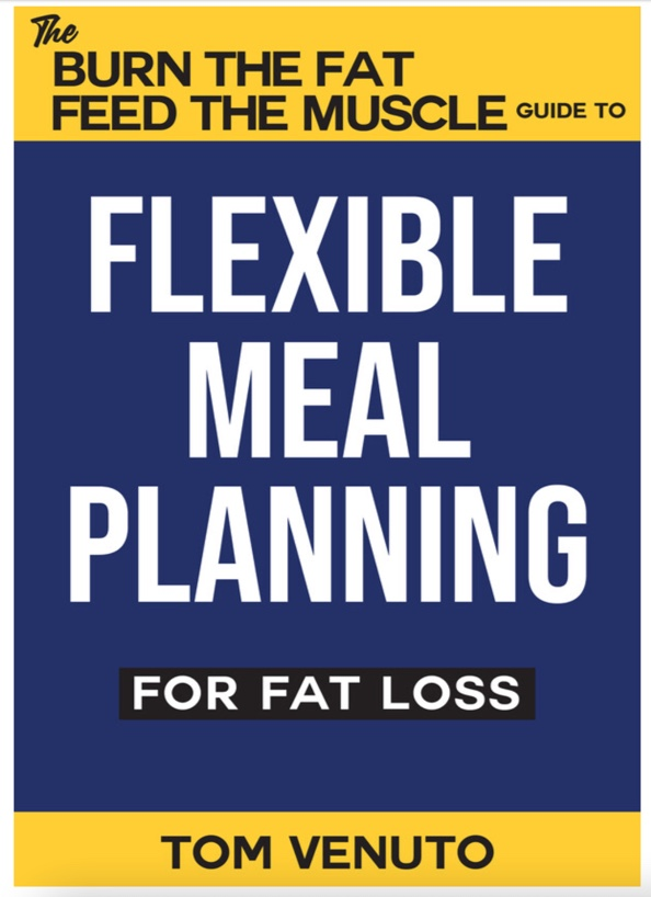 burn the fat, feed the muscle guide to flexible meal planning for fat loss